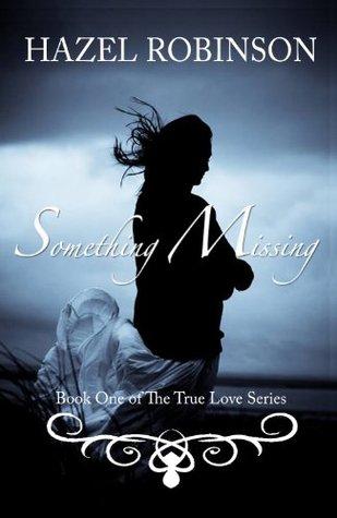Something Missing (The True Love Series, #1) Hazel  Robinson