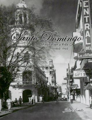 Santo Domingo: imaginación y vida (1860-1960)  by  Julio Portillo