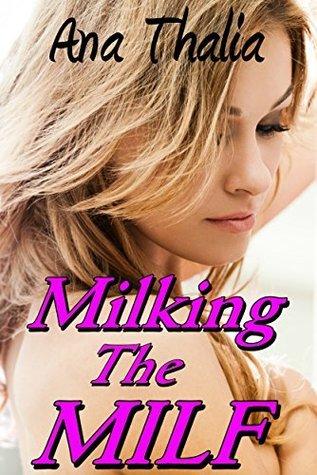 Milking the MILF  by  Ana Thalia