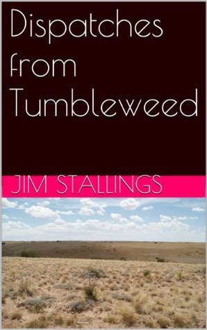Dispatches from Tumbleweed  by  Jim Stallings