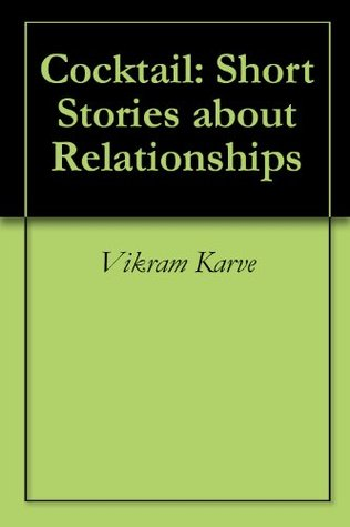 Cocktail: Short Stories about Relationships Vikram Karve