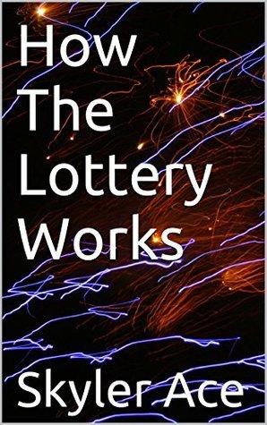 How The Lottery Works Skyler Ace