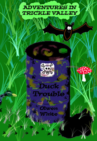 Adventures in Trickle Valley: Duck trouble  by  Olwen White