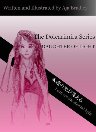 Daughter of Light (The Doiearimira Series, #1) Aja Bradley