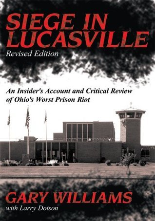 Siege in Lucasville Revised Edition: An Insiders Account and Critical Review of Ohios Worst Prison Riot Gary Williams
