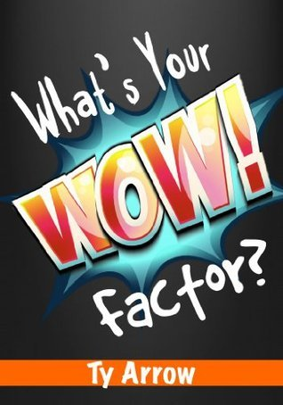 Whats Your WOW! Factor? Ty Arrow