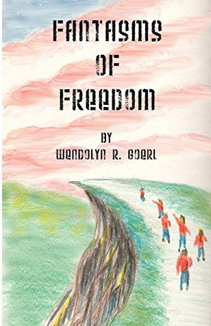 Fantasms of Freedom Wendolyn Goerl