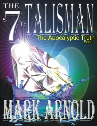 The 7th Talisman (The Apocalyptic Truth Book 3)  by  Mark Arnold