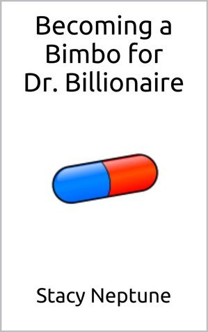 Becoming a Bimbo for Dr. Billionaire Stacy Neptune