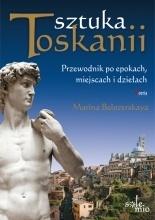 Sztuka Toskanii. Przewodnik po epokach, miejscach i dziełach Marina Belozerskaya