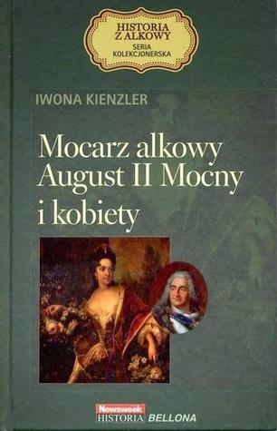 Mocarz alkowy. August II Mocny i kobiety Iwona Kienzler