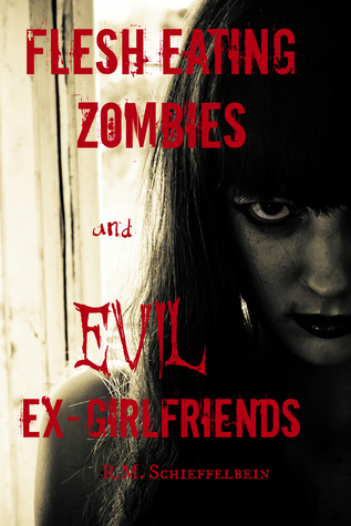 Flesh Eating Zombies and Evil Ex-Girlfriends  by  Rachel Schieffelbein