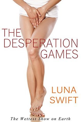 The Desperation Games: A Watersports Story  by  Luna Swift