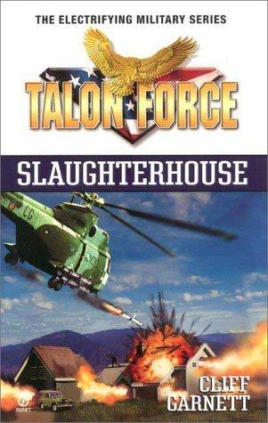 Talon Force: Slaughterhouse  by  Cliff Garnett