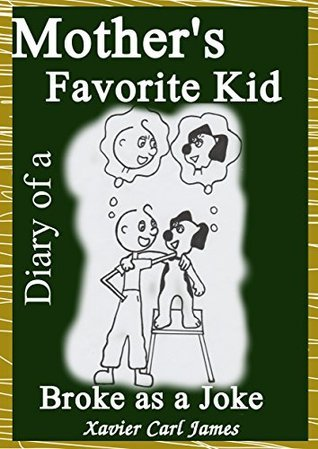 Diary of a Mothers Favorite Kid: Broke as a Joke xavier carl james
