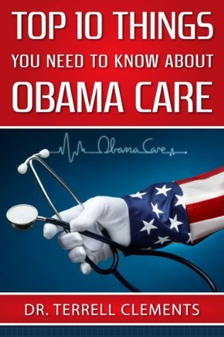 Top 10 Things You Need to Know About ObamaCare  by  Terrell Clements