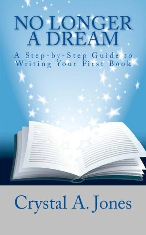 No Longer A Dream: A Step-by-Step Guide to Writing Your First Book  by  Crystal Jones
