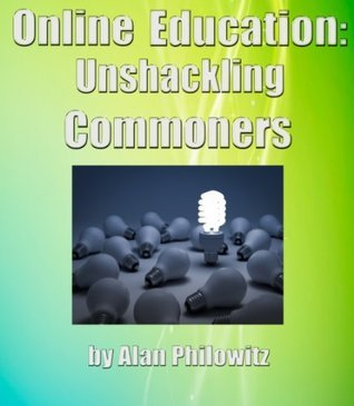 Online Education: Unshackling Commoners  by  Alan Philowitz