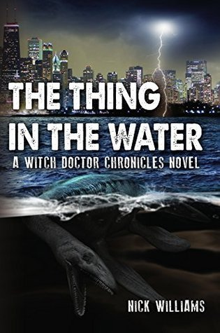 The Thing in the Water: A Witch Doctor Chronicles Novel (The Witch Doctor Chronicles Book 1) Nick Williams