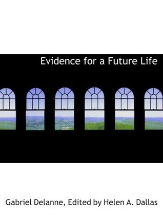 Evidence for a Future Life  by  Gabriel Delanne