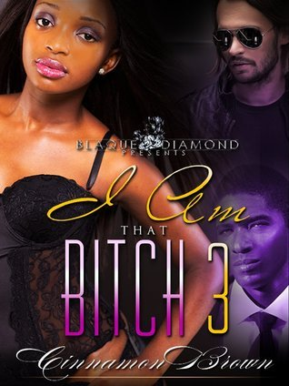 I Am That Bitch 3  by  Cinnamon Brown