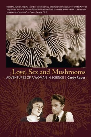 Love, Sex and Mushrooms: Adventures of a Woman in Science Cardy Raper