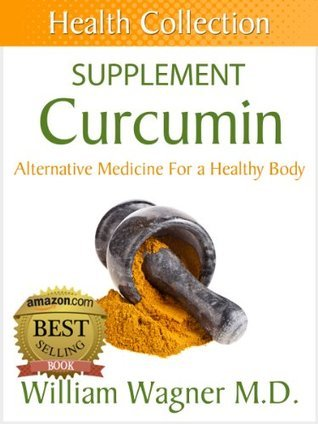 The Curcumin Supplement: Alternative Medicine for a Healthy Body William Wagner