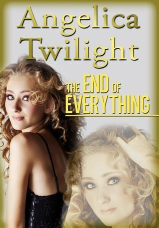 THE END OF EVERYTHING: A Paranormal Romance Adventure for Young Adults: (The Havenmoor Chronicles Volume Four) Angelica Twilight