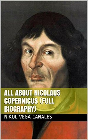 All About Nicolaus Copernicus Nikol Vega Canales