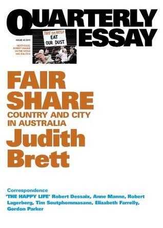Quarterly Essay 42 Fair Share: Country and City in Australia  by  Judith Brett