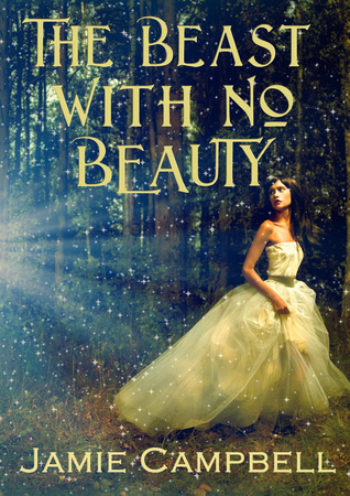 The Beast with No Beauty (Fairy Tales Retold, #6) Jamie Campbell
