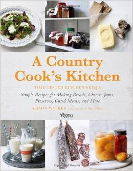 A Country Cooks Kitchen: Time-Tested Kitchen Skills Alison Walker