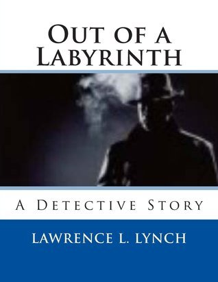 Out of a Labyrinth: A Detective Story Lawrence L. Lynch
