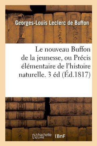Le Nouveau Buffon de La Jeunesse, Ou Precis Elementaire de LHistoire Naturelle. 3 Ed (Ed.1817)  by  Georges-Louis Leclerc De Buffon