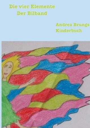 Die vier Elemente: Der Bildband  by  Andrea Brungs