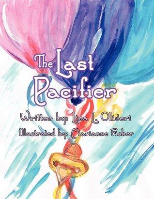 The Last Pacifier Lisa L. Oliveri