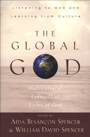 The Global God: Multicultural Evangelical Views of God  by  Aida Besancon Spencer