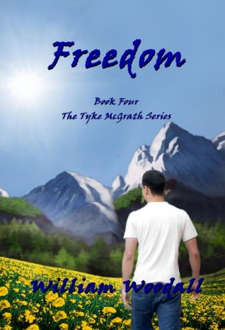 Freedom (The Tyke McGrath Series, Book 4)  by  William Woodall