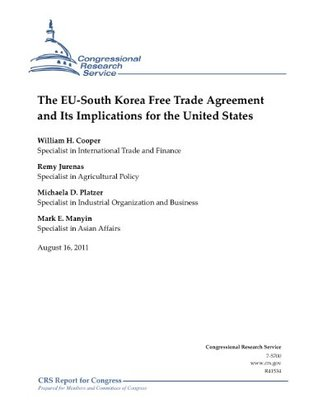 The EU-South Korea Free Trade Agreement and Its Implications for the United States  by  Michaela D. Platzer