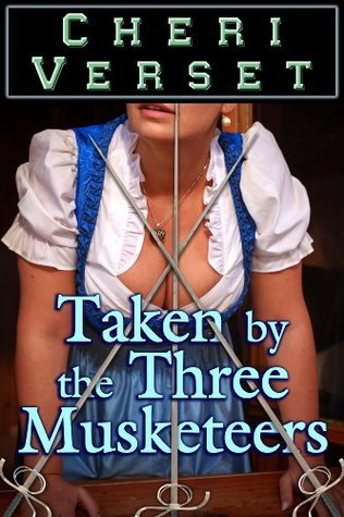 Taken  by  the Three Musketeers by Cheri Verset