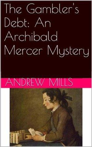The Gamblers Debt: An Archibald Mercer Mystery (The Brenac Murders Book 1) Andrew Mills