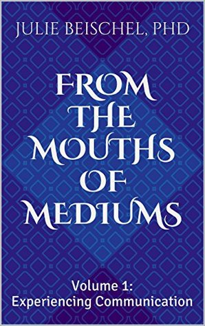 Among Mediums A Scientists Quest for Answers Julie Beischel PhD  by  Julie Beischel