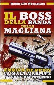 Il boss della banda della Magliana: Enrico De Pedis, la mala a Roma e i segreti del Vaticano  by  Raffaella Notariale