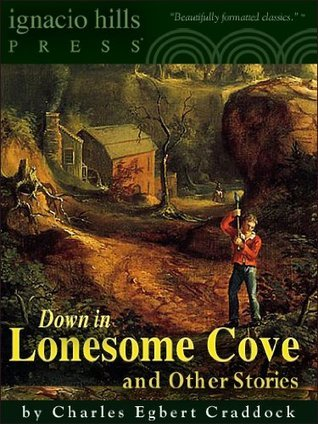 Down in Lonesome Cove and Other Stories: A Collection (Eleven stories in one volume!) Mary Noailles Murfree