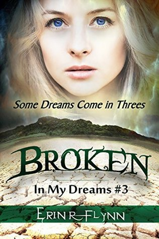 Broken (In My Dreams Book 3) Erin R. Flynn