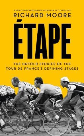 Etape: The untold stories of the Tour de Frances defining stages Richard  Moore