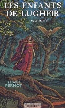 Les Enfants de Lugheir - Volume 1 Isabelle Pernot
