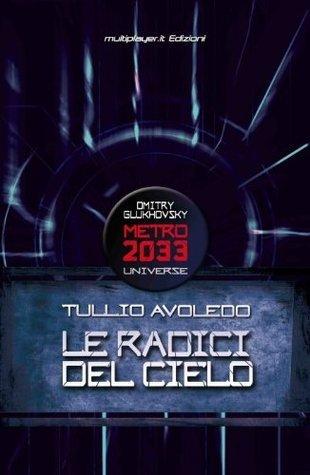 Le Radici del Cielo - Metro 2033 Universe Tullio Avoledo