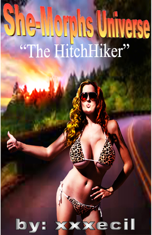 She Morph Universe: The HitchHiker  by  Xavier Cecil