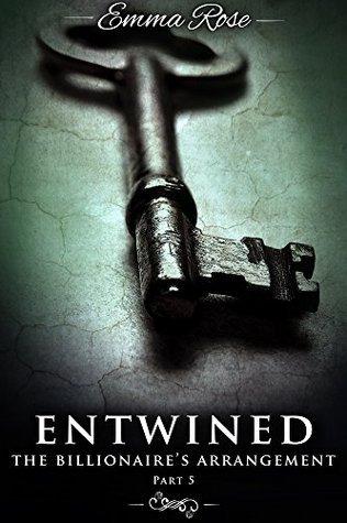 Entwined 5: The Billionaires Arrangement Emma  Rose